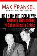High Noon in the Cold War Kennedy, Khrushchev, and the Missile Crisis