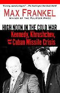 High Noon In The Cold War Kennedy, Krushchev, And The Cuban Missile Crisis