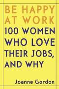 Be Happy At Work 100 Women Who Love Their Jobs, And Why