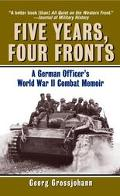 Five Years, Four Fronts a German Officer's World War II Combat Memoir