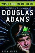 Wish You Were Here The Official Biography Of Douglas Adams