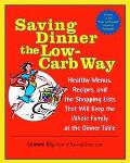 Saving Dinner The Low-carb Way Healthy Menus, Recipes, and the Shopping Lists that will keep...