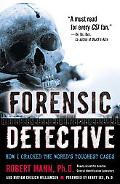 Forensic Detective How I Cracked the World's Toughest Cases