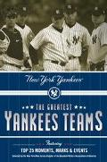 Defining Greatness Yankee Teams And Moments