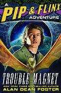 Trouble Magnet A Pip & Flinx Adventure