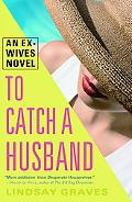 To Catch a Husband An Ex-wives Novel