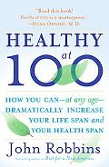 Healthy at 100 The Scientifically Proven Secrets of the World's Healthiest and Longest-lived...