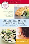Eat Well, Lose Weight, While Breastfeeding The Complete Nutrition Book for Nursing Mothers