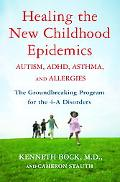 Healing the New Childhood Epidemics Autism, ADHD, Asthma, and Allergies The Groundbreaking P...