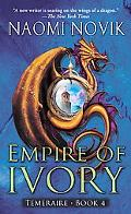 Empire of Ivory Temeraire - Book 4