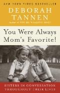 You Were Always Mom's Favorite! : Sisters in Conversation Throughout Their Lives
