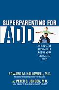 Superparenting for ADD: A Positive and Proactive Guide to Raising Your Distracted Child Usin...