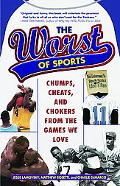 Worst of Sports Crooks, Cheats, Chokers, and Chiselers from the Games We Love