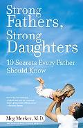 Strong Fathers, Strong Daughters 10 Secrets Every Father Should Know
