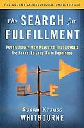 The Search for Fulfillment: Revolutionary New Research That Reveals the Secret to Long-term ...