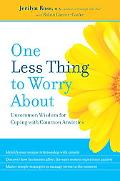 One Less Thing to Worry About: The Ross Prescription for Understanding and Managing Your Anx...