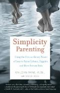 Simplicity Parenting: Using the Extraordinary Power of Less to Raise Calmer, Happier, and Mo...