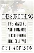 The Sure Thing: The Making and Unmaking of Golf Phenom Michelle Wie