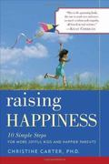 Raising Happiness : 10 Simple Steps for More Joyful Kids and Happier Parents