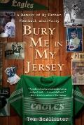 Bury Me in My Jersey: A Memoir of My Father, Football, and Philly