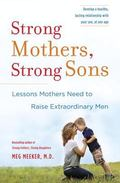 Strong Mothers, Strong Sons : Lessons Mothers Need to Raise Extraordinary Men