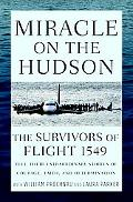 Miracle on the Hudson: The Survivors of Flight 1549 Tell Their Extraordinary Stories of Cour...