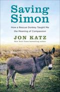 Saving Simon : How a Rescue Donkey Taught Me the Meaning of Compassion