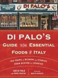 Di Palo's Guide to the Essential Foods of Italy : 100 Years of Advice and Wisdom from Behind...