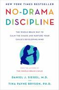No-Drama Discipline : The Whole-Brain Way to Calm the Chaos and Nurture Your Child's Develop...