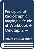 Bundle: Principles of Radiographic Imaging: An Art and A Science, 6th + Student Workbook + M...