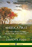 America First: One Hundred Stories from Our Own History (United States History)