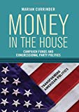 Money In the House: Campaign Funds and Congressional Party Politics (Transforming American P...