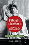 Betrayals And Treason: Violations Of Trust And Loyalty (Crime and Society)