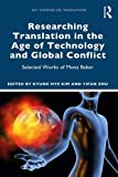 Researching Translation in the Age of Technology and Global Conflict: Selected Works of Mona...