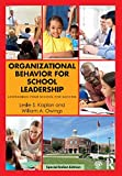 ORGANIZATIONAL BEHAVIOR FOR SCHOOL LEADERSHIP: LEVERAGING YOUR SCHOOL FOR SUCCESS