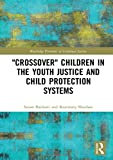 'Crossover' Children in the Youth Justice and Child Protection Systems (Routledge Frontiers ...