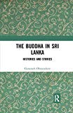The Buddha in Sri Lanka: Histories and Stories