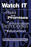 Watch It: The Risks And Promises Of Information Technologies For Education