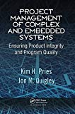 Project Management of Complex and Embedded Systems: Ensuring Product Integrity and Program Q...