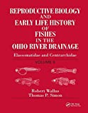 Reproductive Biology and Early Life History of Fishes in the Ohio River Drainage: Elassomati...