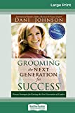 Grooming the Next Generation for Success: Proven Strategies for Raising the Next Generation ...