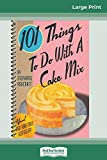 101 Things to do with a Cake Mix (16pt Large Print Edition)
