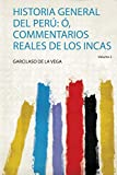 Historia General Del Perú: Ó, Commentarios Reales De Los Incas (Spanish Edition)
