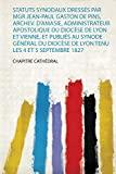 Statuts Synodaux Dressés Par Mgr Jean-Paul Gaston De Pins, Archev. D'amasie, Administrateur ...