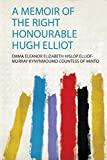 A Memoir of the Right Honourable Hugh Elliot