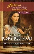 Risky Reunion (Larger Print Steeple Hill Love Inspired Suspense: Protecting the Witnesses)