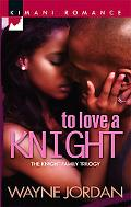 To Love a Knight [Knight Family Trilogy / Kimani Romance Series #68]