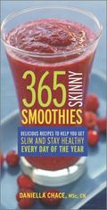 365 Skinny Smoothies : Delicious Recipes to Help You Get Slim and Stay Healthy Every Day of ...