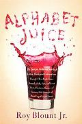 Alphabet Juice: The Energies, Gists, and Spirits of Letters, Words, and Combinations Therof:...