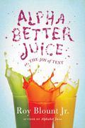 Alphabetter Juice : Or, the Joy of Text